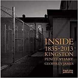 Geoffrey James | Inside Kingston Penitentiary