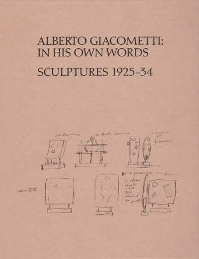 Alberto Giacometti, In His Own Words: Sculptures 1925 - 34