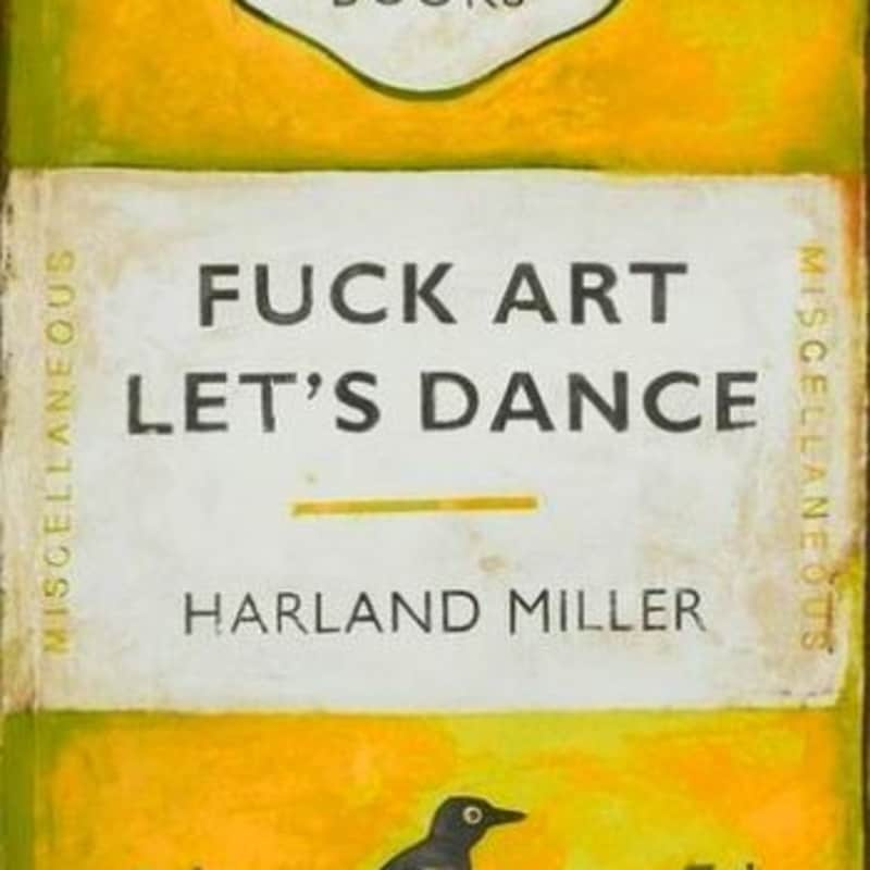 Artwork image: HARLAND MILLER Fuck Art Let's Dance