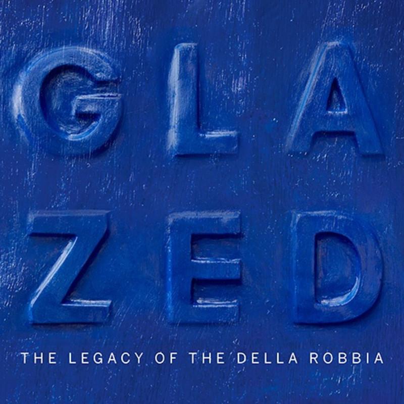 Glazed - The Legacy of The Della Robbia