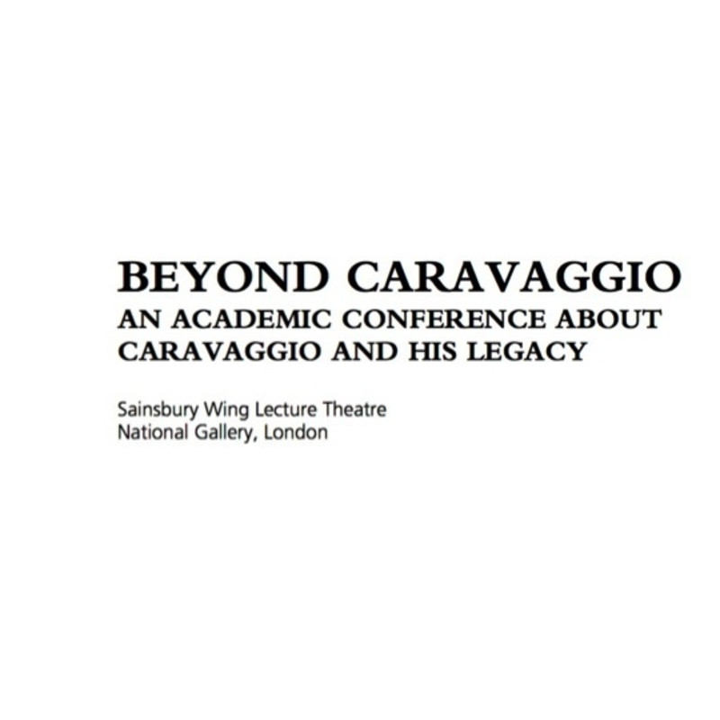 BEYOND CARAVAGGIO - AN ACADEMIC CONFERENCE ABOUT CARAVAGGIO AND HIS LEGACY