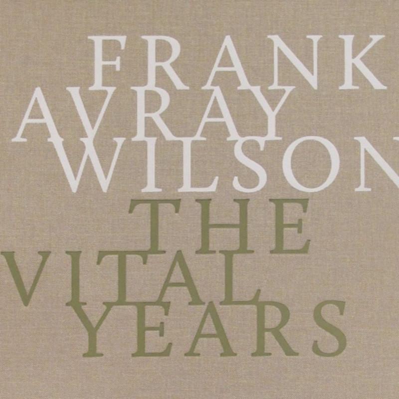 Frank Avray Wilson - The Vital Years