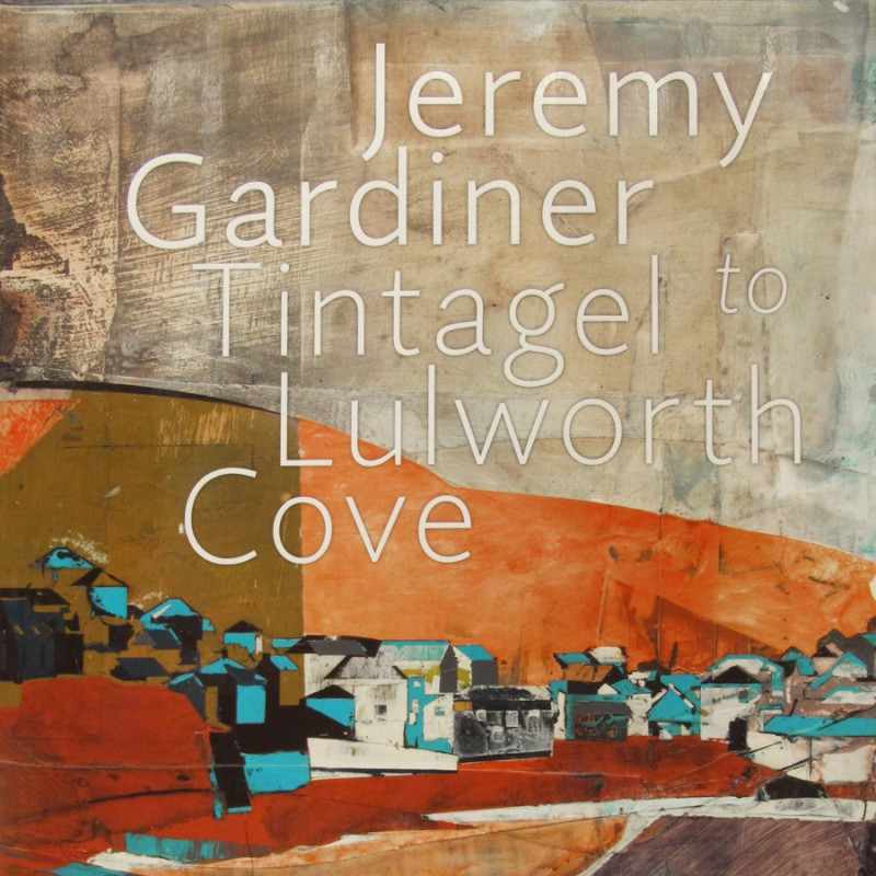 Jeremy Gardiner - Tintagel to Lulworth Cove The South West Coast Path