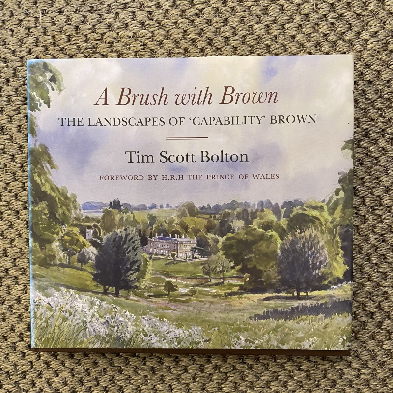 A Brush with Brown: The Landscapes of 'Capability' Brown , Tim Scott-Bolton