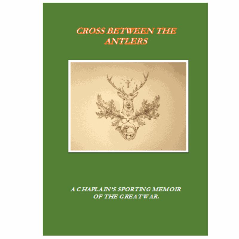 Cross between the Antlers: A Chaplain's Sporting Memoir of The Great War, Robert Wilkinson and Ambrose de Lisle