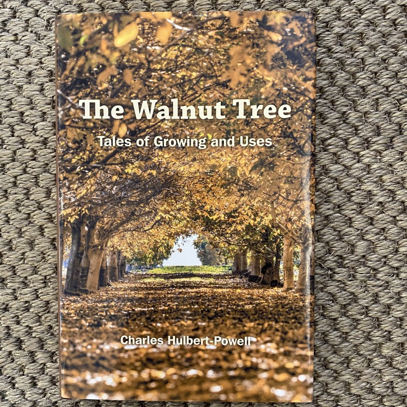 The Walnut Tree: Tales of Growing and Uses, Charles Hulbert-Powell
