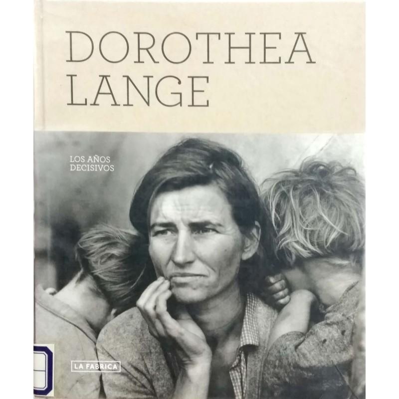 Dorothea Lange. Los Anos Decisivos.