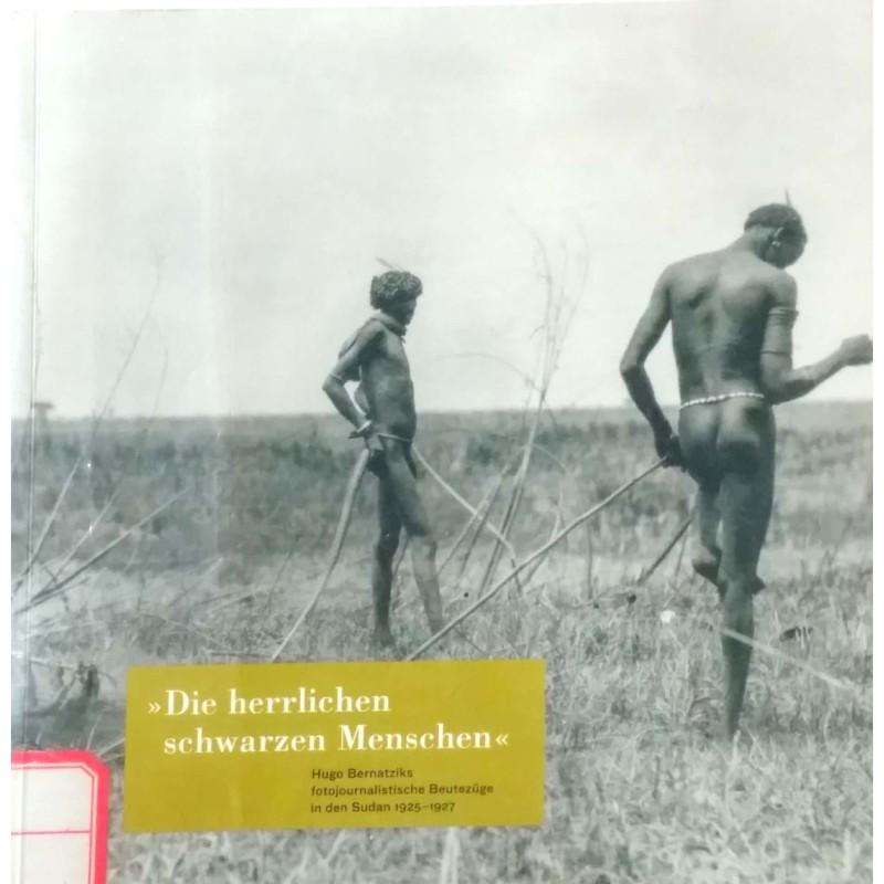 Die herrlichen schwarzen Menschen-Hugo Bernatziks fotojournalistische Beutezuge in den Sudan 1925-1927