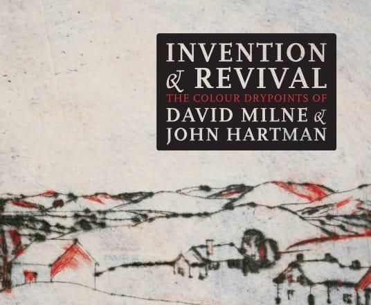 John Hartman | Invention & Revival: The Colour Drypoints of David Milne & John Hartman