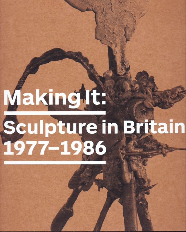 Making It: Sculpture in Britain 1977 - 1986