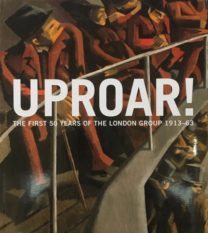 Uproar - The First Fifty Years of The London Group 1913-63