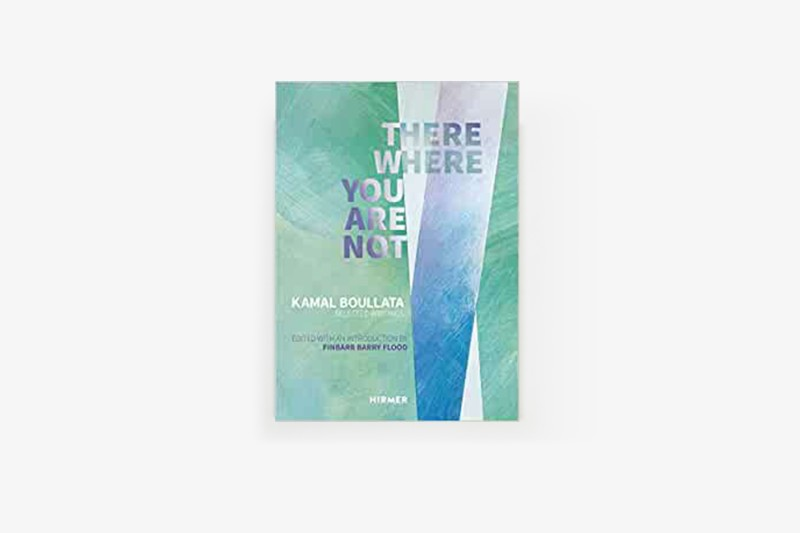 There Where You Are Not, Selected Writings by Kamal Boullata