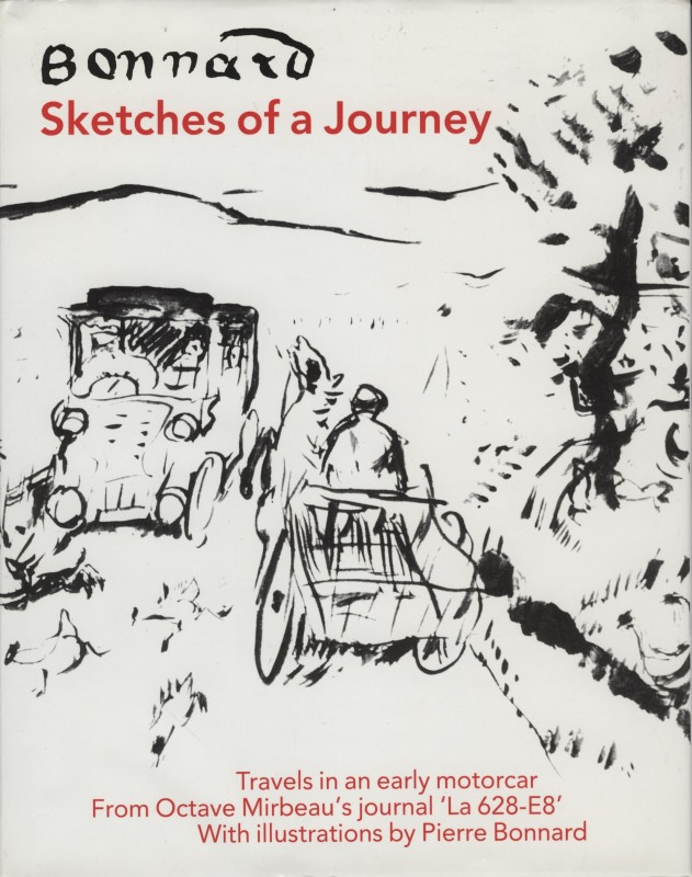 Bonnard; Sketches of a Journey | Travels in an Early Motor Car From octave Mirbeau's Journal ' La 628-E8' With Illustrations by Pierre Bonnard
