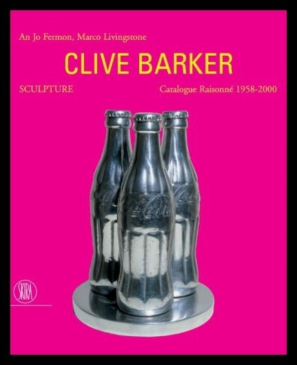 Clive Barker: Sculpture - catalogue raisonné 1959-2000
