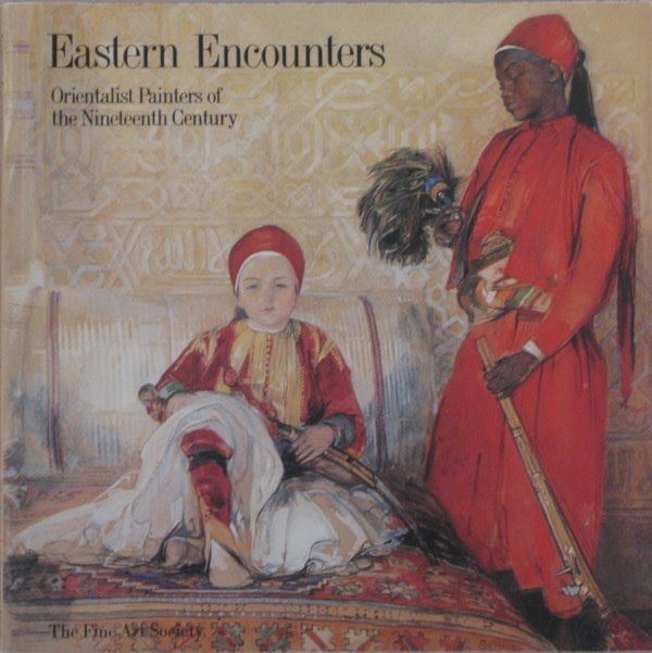 Eastern Encounters, Orientalist Painters of the Nineteenth Century