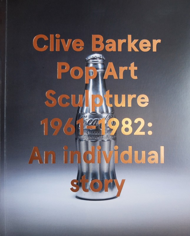 Clive Barker, Pop Art Sculpture 1961 - 1982: An Individual Story
