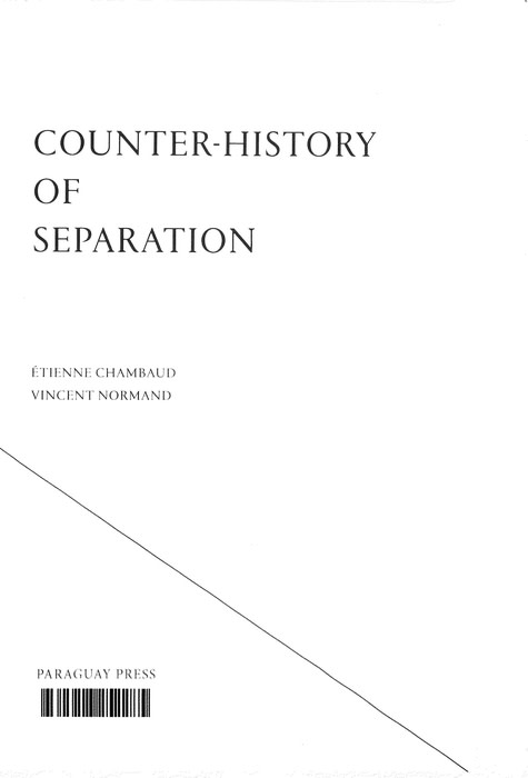 <b>Etienne Chambaud</b> / Vincent Normand<br>Counter History of Separation<br>