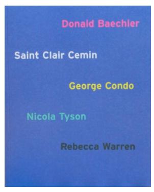 Donald Baechler, Saint Clair Cemin, George Condo, Nicola Tyson and Rebecca Warren
