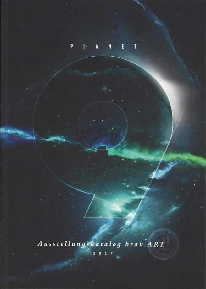 Planet 9 Exhibition Catalog brau.ART 2017