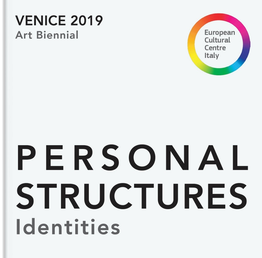 PERSONAL STRUCTURES Identities European Cultural Center / Venice 2019 Art Biennale