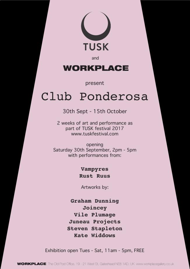 TUSK and WORKPLACE present CLUB PONDEROSA , WORKPLACE FOUNDATION GATESHEAD