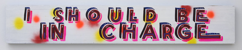 I should be in charge, 2010 Signwriters paint on board, 17.5 x 103