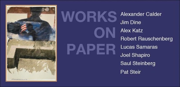 Invitation to Works on Paper Alexander Calder Jim Dine Alex Katz Robert Rauschenberg Lucas Samaras Joel Shapiro Saul Steinberg Pat Steir