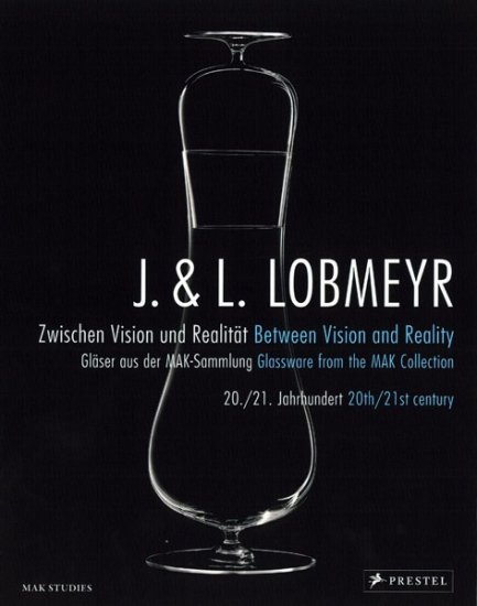 J. & L. Lobmeyr: Between Vision & Reality, Glassware from the MAK Collection, 20th/21st Century, 2010