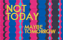 Heman Chong, Not Today Maybe Tomorrow, 2015