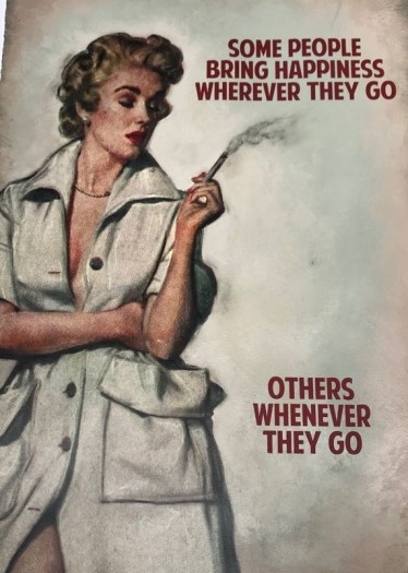 Some People Bring Happiness Wherever They Go - Others Whenever They Go